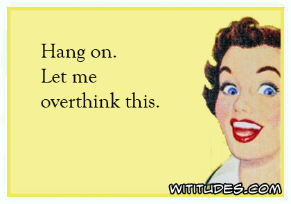 hang-on-let-me-overthink-this-ecard